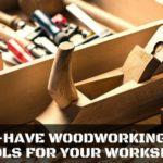 Must-have Woodworking Hand Tools For Your Workshop