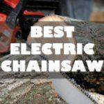 Best Electric Chainsaws in the Market