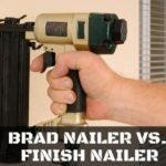 Comparing Brad Nailer vs Finish Nailer – with Reviews and Recommendation