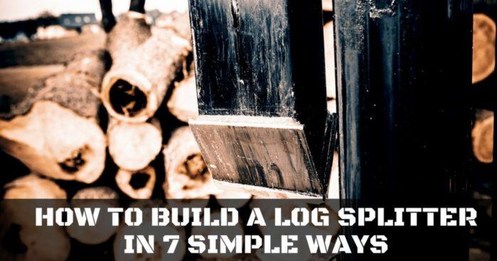 How to Build a Log Splitter in 7 Simple Ways