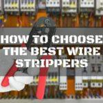 How to choose the best wire strippers for you!