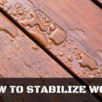 Do-it-yourself tips on How to stabilize wood