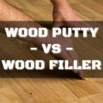 Wood Putty vs. Wood Filler – Buyer's Guide and Reviews