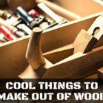 7 cool things to make out of wood
