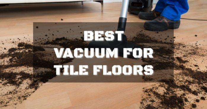 Best Vacuum for Tile Floors - Buyer's Guide and Reviews