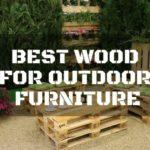 How to select the best wood for outdoor furniture