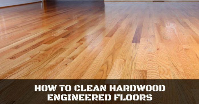 How to clean hardwood engineered floors
