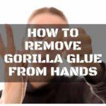 How to Remove Gorilla Glue from Hands the Easiest Way