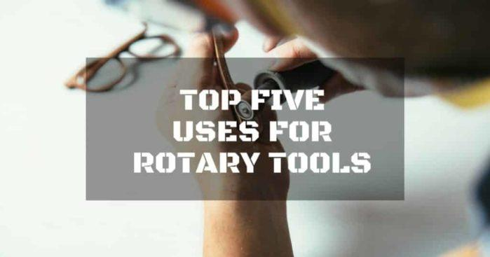 Top Five Uses for Rotary Tools