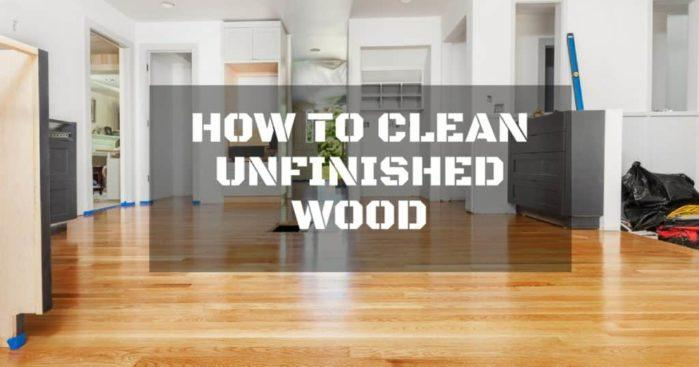 How to Safely Clean Unfinished Wood While on Budget