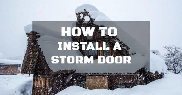 Storm doors; how to properly install one
