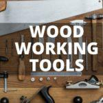 The Essential Woodworking Tools Every Beginner Wood Craftsman Needs