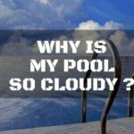 Why is my pool so cloudy? How to clear a cloudy pool