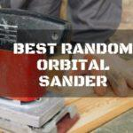 Helping You Find the Best Random Orbital Sander