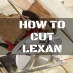 Easy Methods on How to Cut Lexan