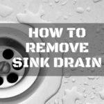 How to Remove Sink Drain in the Easiest Ways Possible
