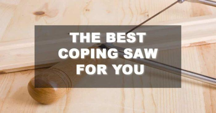 Things You Need to Know to Find the Best Coping Saw for You