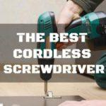 The Best Cordless Screwdriver Can Be a Big Help around Your Home