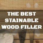 5 of the Best Stainable Wood Filler for Home and Furniture Repair