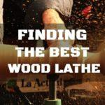 Your Guide to Finding the Best Wood Lathe