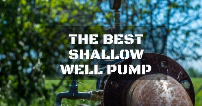 Choose the Best Shallow Well Pump: Tips and Tricks