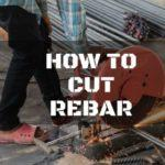 How to Cut Rebar: 4 Possible Methods You Can Try