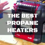 Best Propane Heaters  – just in case you do not have a special someone to keep you warm!