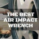 The Best Air Impact Wrench for Powerful Torque