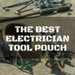 5 of the Best Electrician Tool Pouch: A Complete Buyer's Guide