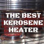 Best Kerosene Heater to Keep You Warm in Cold Nights