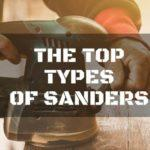 5 of the Must-know Types of Electric Sanders That You Should Get