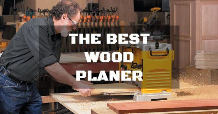 The Best Wood Planer: For Faster and Better Wood Shaving