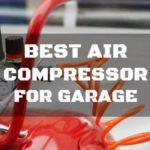 The Best Air Compressor for Home Garage and How to Find It