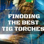 The Best TIG Torch: Your Guide to A More Efficient Weld