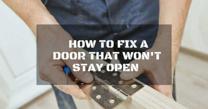 How to Fix a Door That Won't Stay Open With 3 of the Best Ways: Pesky Door No More!