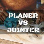 Planer vs. Jointer: Which of the Two is the Best to Choose?