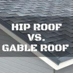 Hip Roof Vs. Gable Roof: All You Need to Know