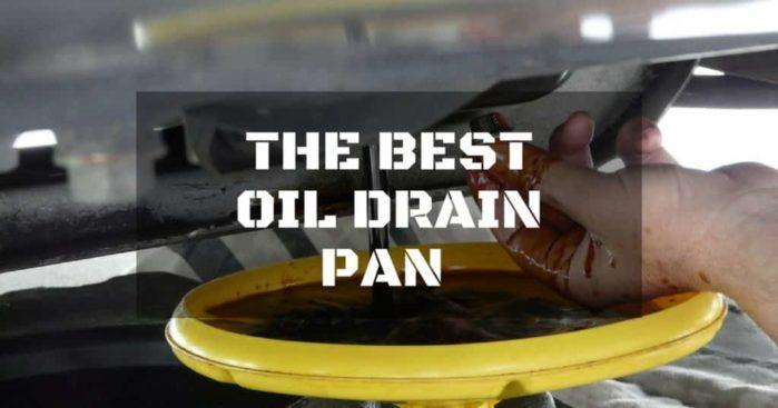 5 of the Best Oil Drain Pan: You Won't Clean Up Spills With These Great Pans!