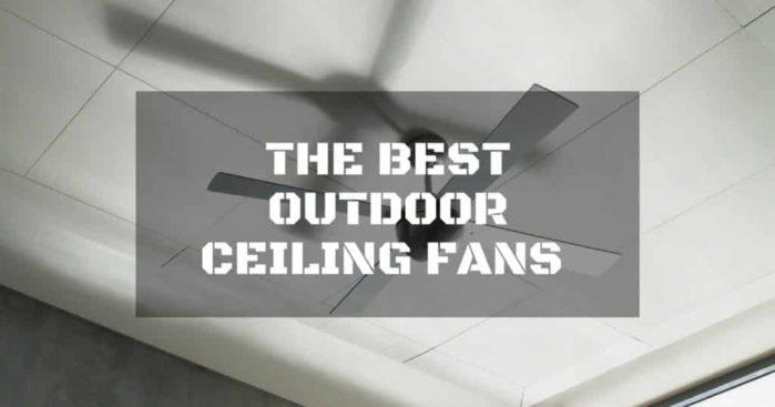 Why You Need The Best Outdoor Ceiling Fans: Simple Buying Guide
