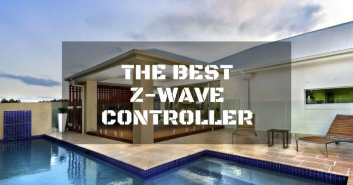 How To Find The Best Z Wave Controller To Upgrade Your Home Wit