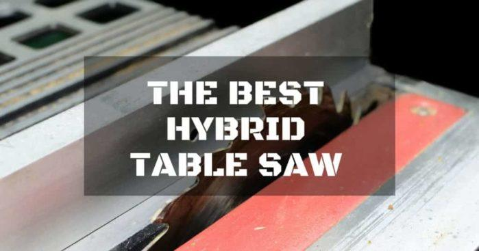 The Best Hybrid Table Saw For Simple Woodworkers and DIYers: Everything You Need to Know