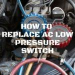 How to Replace AC Low-Pressure Switch: A Complete Guide