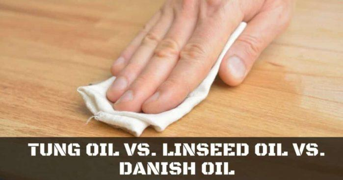 Tung Oil vs. Linseed Oil vs. Danish Oil