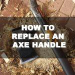 How to Replace an Axe Handle: 7 Steps to Follow