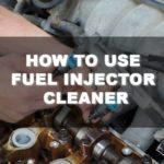 How to Use Fuel Injector Cleaner: A Complete Guide