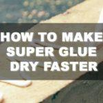 5 Easy Steps on How to Make Super Glue Dry Faster