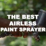 Take a Look at the Best Airless Paint Sprayer for Your Next DIY