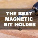 Best Magnetic Bit Holder is the Best Tool for Securing Screws
