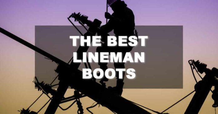 The Best Lineman Boots on the Market