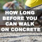 How Long Before You Can Walk on Concrete